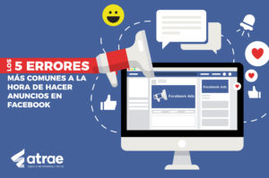 5 errores más comunes al hacer anuncios en Facebook Ads ATRAE Agencia especializada en ventas Bogotá Marketing Digital