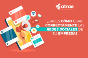 Sabes cómo usar correctamente las redes sociales de tu empresa ATRAE Agencia especializada en ventas Bogotá